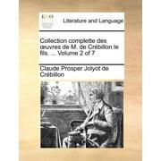 Collection Complette Des Uvres de M. de Crebillon Le Fils. ... Volume 2 of 7