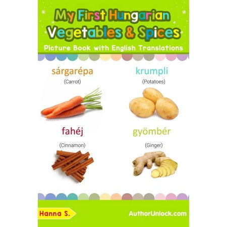 My First Hungarian Vegetables & Spices Picture Book with English Translations - eBook
