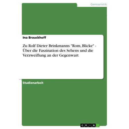 Zu Rolf Dieter Brinkmanns 'Rom, Blicke' - Über die Faszination des Sehens und die Verzweiflung an der Gegenwart - eBook (Sonnenbrillen In Der Nacht Zu Sehen)