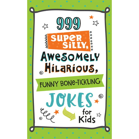 999 Super Silly, Awesomely Hilarious, Funny Bone-Tickling Jokes for Kids - Fun Kid Halloween Jokes