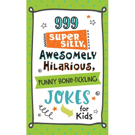 999 Super Silly, Awesomely Hilarious, Funny Bone-Tickling Jokes for - Hilarious Jokes For Halloween
