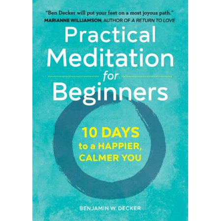 Practical Meditation for Beginners : 10 Days to a Happier, Calmer