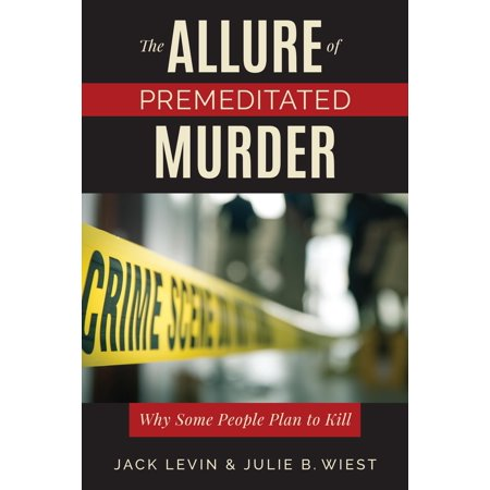 The Allure of Premeditated Murder : Why Some People Plan to (Best Way To Kill People)