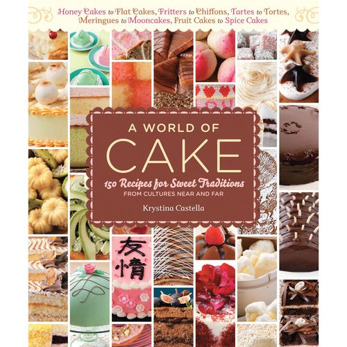 A World of Cake: 150 Recipes for Sweet Traditions From Cultures Around the World