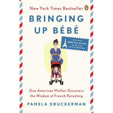 Bringing Up Bébé : One American Mother Discovers the Wisdom of French Parenting (now with Bébé Day by Day: 100 Keys to French Parenting)