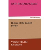History of the English People, Volume VII the Revolution, 1683-1760, Modern England, 1760-1767