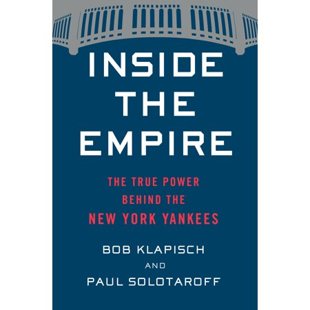 Inside the Empire : The True Power Behind the New York Yankees ()