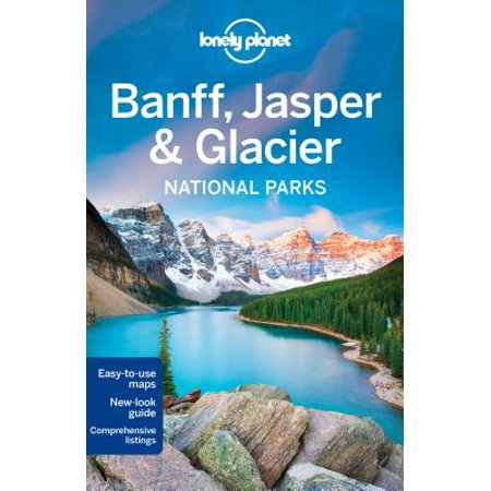 Lonely planet banff, jasper & glacier national parks: lonely planet banff, jasper and glacier nation: