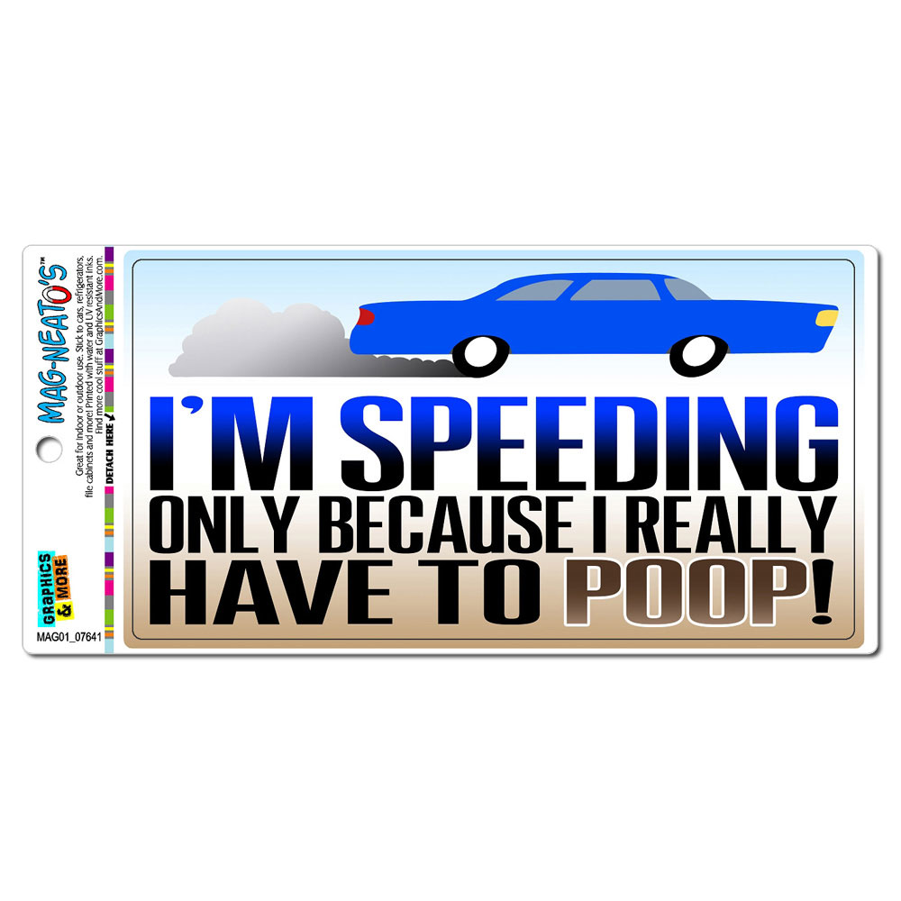 I'm Speeding Only Because I Really Have to Poop MAG-NEATO'S(TM) Car/Refrigerator Magnet