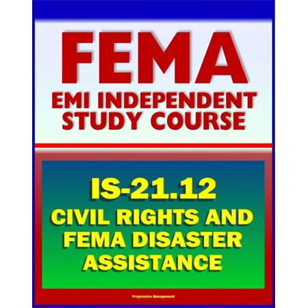 21st Century FEMA Study Course: Civil Rights and FEMA Disaster Assistance 2012 (IS-21.12) - Review of Laws, Procedures, Policies, plus Disaster Response Military Handbook -