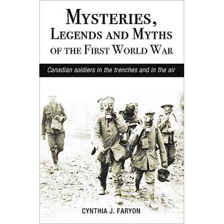 Mysteries, Legends and Myths of the First World War : Canadian Soldiers in the Trenches and in the