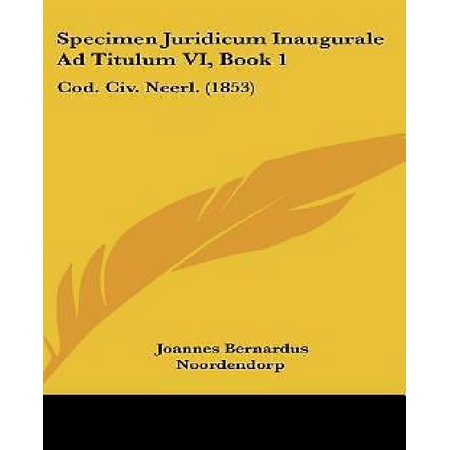 Specimen Juridicum Inaugurale Ad Titulum VI, Book 1 : Cod  CIV  Neerl   (1853) - Walmart com