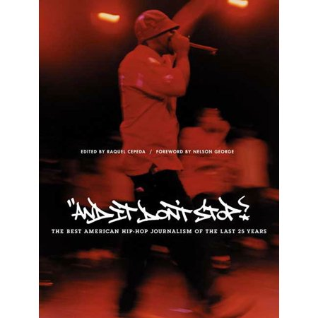 And It Don't Stop : The Best American Hip-Hop Journalism of the Last 25