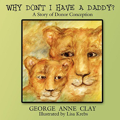 Why Don't I Have a Daddy? : A Story of Donor Conception (Book Clay)