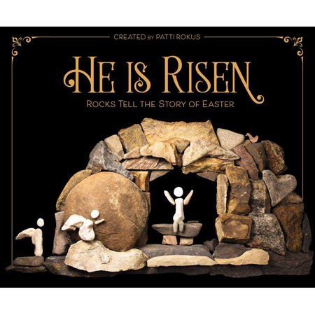He Is Rise (He Is Risen: Rocks Tell the Story of Easter)