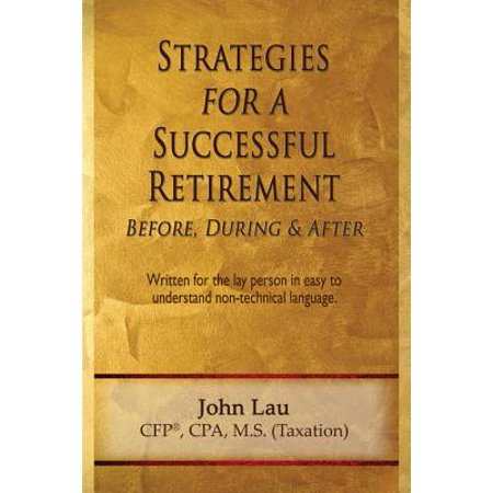 Strategies for a Successful Retirement: Before, During, & After - (Best Business After Retirement)