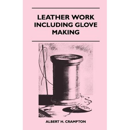 Albert Leather - Leather Work - Including Glove Making - eBook