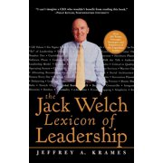 The Jack Welch Lexicon of Leadership : Over 250 Terms, Concepts, Strategies & Initiatives of the Legendary Leader