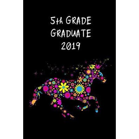 5th Grade Graduate 2019 : Cute Floral Unicorn Graduation Gift for Elementary, Unique Novelty Gift Ideas Diary to Write In, Small Lined Travel Journal
