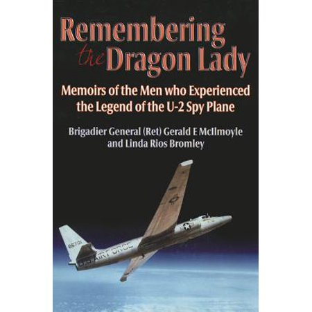 Remembering the Dragon Lady : Memoirs of the Men Who Experienced the Legend of the U-2 Spy
