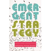 Emergent Strategy: Emergent Strategy: Shaping Change, Changing Worlds (Paperback)