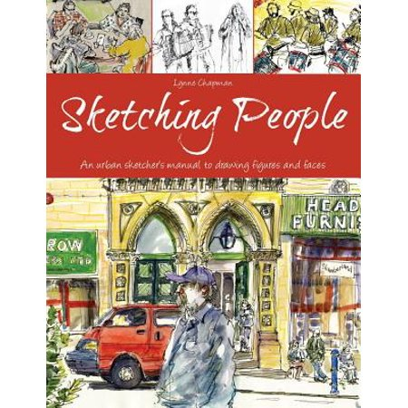 Sketching People : An Urban Sketcher S Manual to Drawing Figures and (People With Oval Faces)