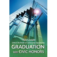 Graduation with Civic Honors : Unlock the Power of Community Opportunity