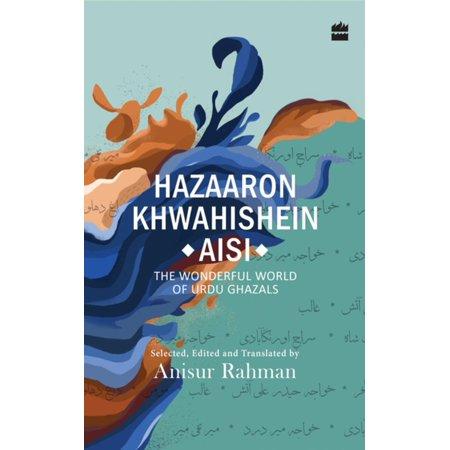 Hazaron Khawaishen Aisi: The Wonderful World of Urdu Ghazals -