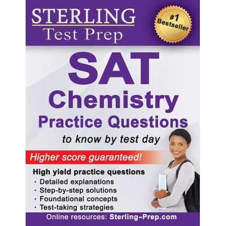 Sterling Test Prep SAT Chemistry Practice Questions : High Yield SAT Chemistry Questions with Detailed Explanations - High Yield Systems