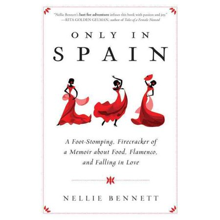 Only In Spain  A Foot Stomping  Firecracker Of A Memoir About Food  Flamenco  And Falling In Love
