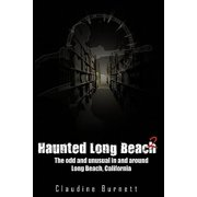 Haunted Long Beach 2 : The Odd and Unusual in and Around Long Beach, California