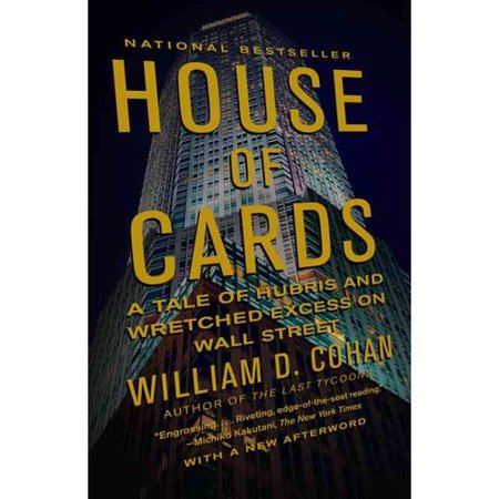 House Of Cards  A Tale Of Hubris And Wretched Excess On Wall Street