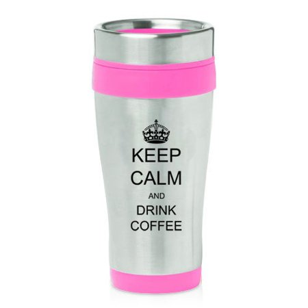 Pink 16oz Insulated Stainless Steel Travel Mug Keep Calm and Drink
