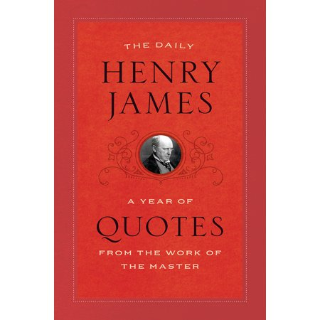 The Daily Henry James : A Year of Quotes from the Work of the -