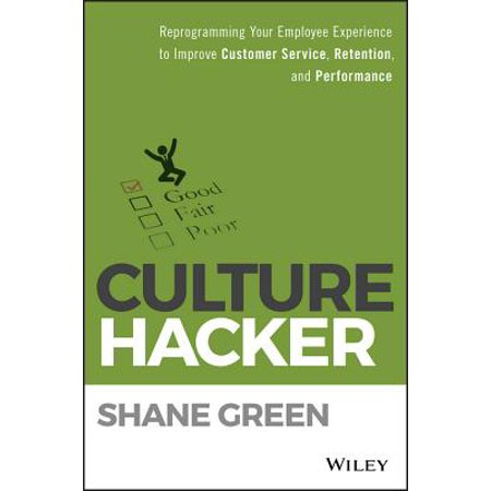 Culture Hacker : Reprogramming Your Employee Experience to Improve Customer Service, Retention, and Performance