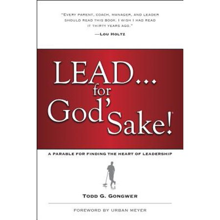Lead . . . for God's Sake! : A Parable for Finding the Heart of Leadership ()