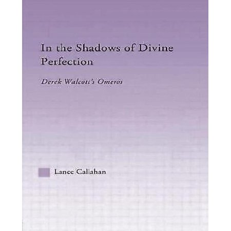 In The Shadows Of Divine Perfection  Derek Walcotts Omeros  Studies In Major Literary Authors
