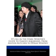 It's All in the Stars : Webster's Guide to Famous Aquarians, from Ashton Kutcher to Oprah Winfrey