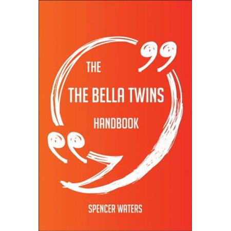 The The Bella Twins Handbook - Everything You Need To Know About The Bella Twins - eBook (The Bella Twins)