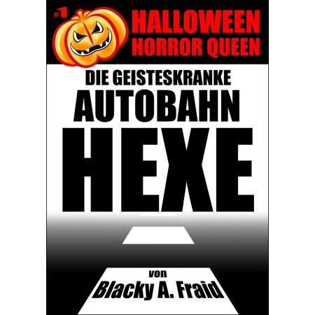 Halloween Horror Queen 1 - Die geisteskranke Autobahn-Hexe - eBook - Halloween Hexe Kind