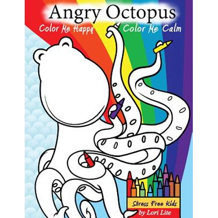 Angry Octopus Color Me Happy Color Me Calm A Self Help Kid S Coloring Book For Overcoming Anxiety Anger Worry And Stress Paperback
