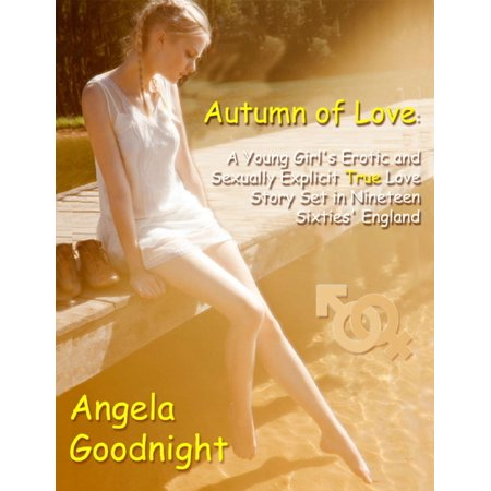 Autumn of Love: A Young Girl's Erotic and Sexually Explicit True Love Story Set in Nineteen Sixties' England -