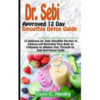 Dr. Sebi Books: Dr. Sebi Approved 12 Day Smoothie Detox Guide : 12 Delicious Dr. Sebi Smoothie Recipes to Cleanse and Revitalize Your Body by Following an Alkaline Diet Through Dr. Sebi Nutritional Guide (Series #2) (Paperback)
