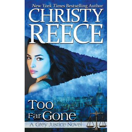Too Far Gone : A Grey Justice Novel (Not Far But Too Far To Walk)