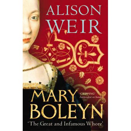 Mary Boleyn : 'The Great and Infamous Whore'. Alison Weir - Saloon Whore