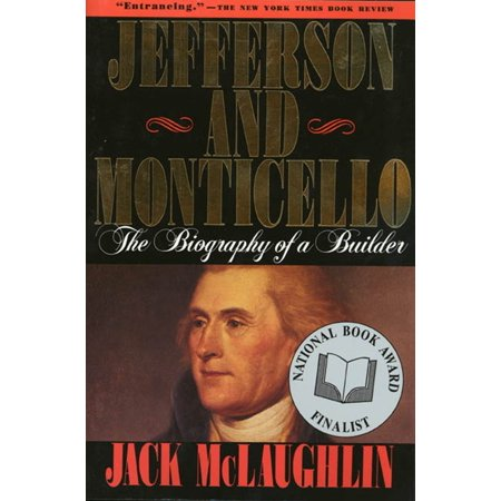 Jefferson And Monticello   The Biography Of A Builder