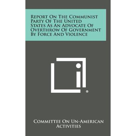 Report on the Communist Party of the United States as an Advocate of Overthrow of Government by Force and