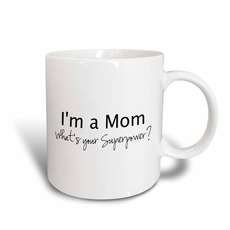 3dRose Im a Mom - Whats your Superpower - funny gift for mothers day, Ceramic Mug, 15-ounce](Inexpensive Mothers Day Gifts)