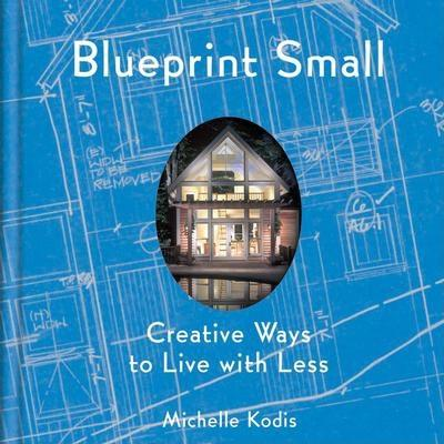 Blue Print Small: Creative Ways to Live With Less
