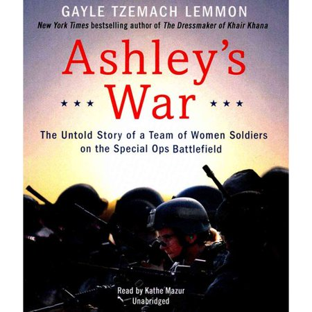 Ashley's War: The Untold Story of a Team of Women Soldiers on the Special Ops Battlefield (Special Ops Ninja)